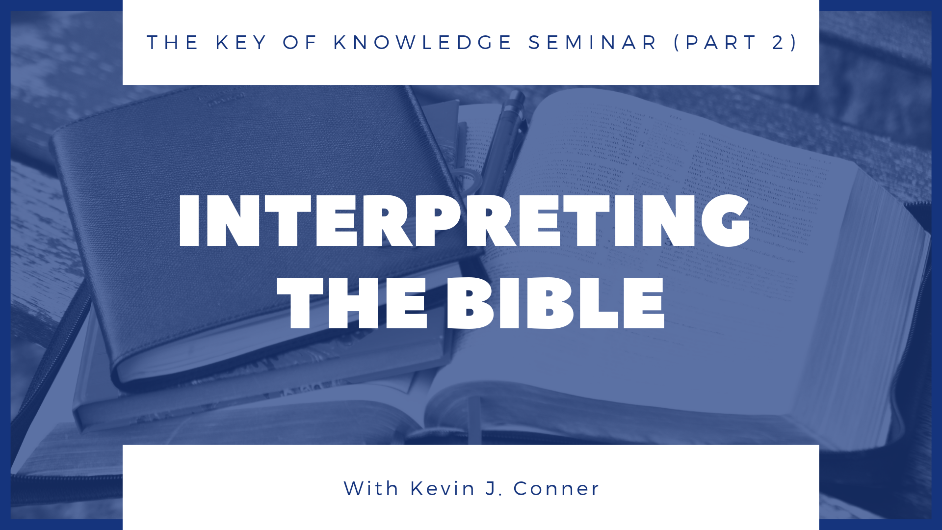 Interpreting the Bible (Key of Knowledge Seminar – Part 2)